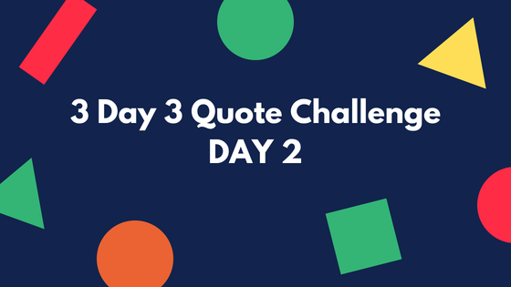 3 Day 3 Quote Challenge:DAY 2