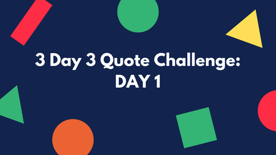 3 Day 3 Quote Challenge: DAY 1